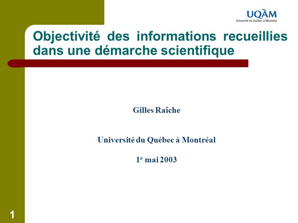 1 Objectivité des informations recueillies dans une démarche scientifique Gilles Raîche Université du Québec à Montréal 1 e mai 2003
