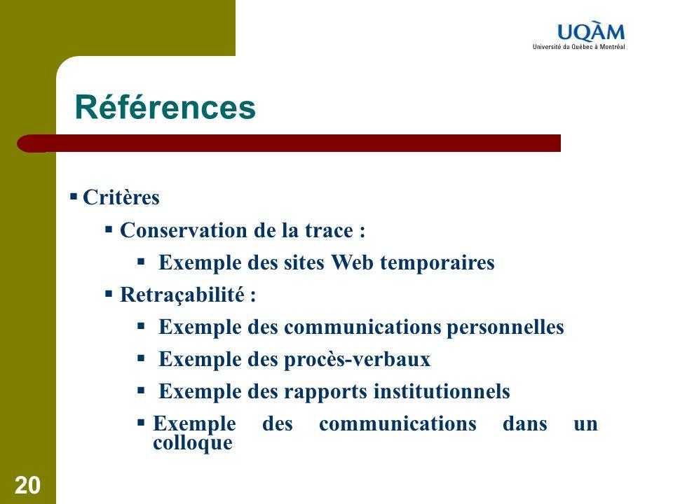 20 Références  Critères  Conservation de la trace :  Exemple des sites Web temporaires  Retraçabilité :  Exemple des communications personnelles