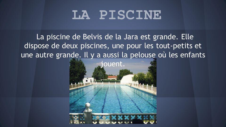 LA PISCINE La piscine de Belvis de la Jara est grande.