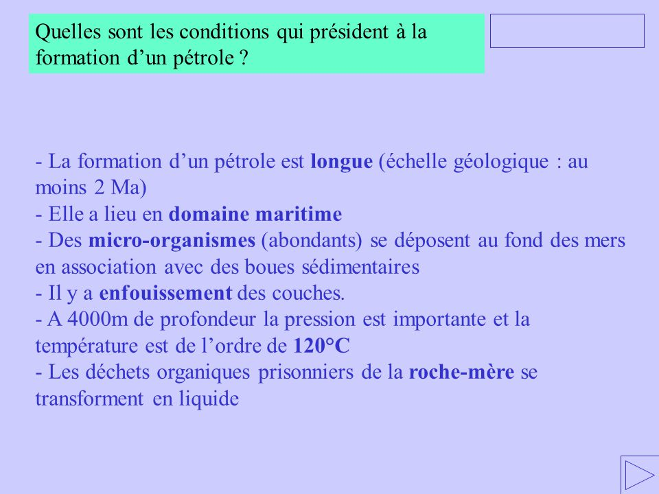 - La formation d'un pétrole est longue (échelle géologique : au moins 2 Ma) - Elle a lieu en domaine maritime - Des micro-organismes (abondants) se dé