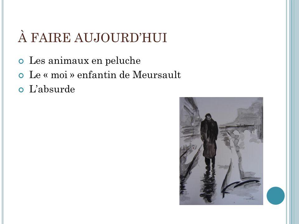 À FAIRE AUJOURD'HUI Les animaux en peluche Le « moi » enfantin de Meursault L'absurde