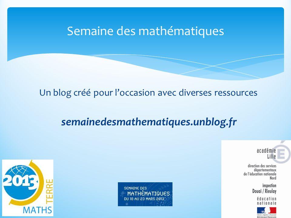 Un blog créé pour l'occasion avec diverses ressources semainedesmathematiques.unblog.fr Semaine des mathématiques