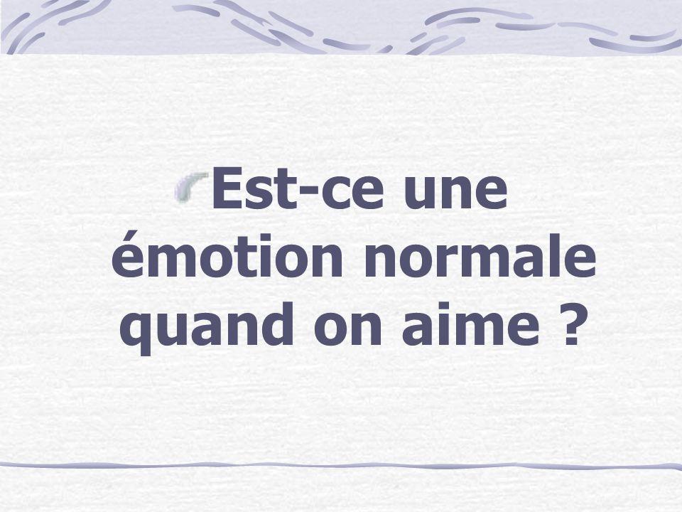 Est-ce une émotion normale quand on aime ?