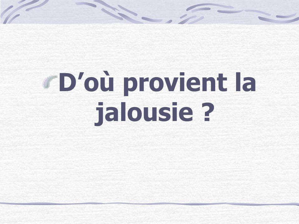D'où provient la jalousie ?