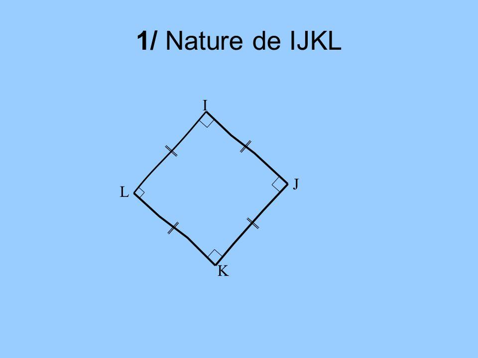 1/ Nature de IJKL I J K L