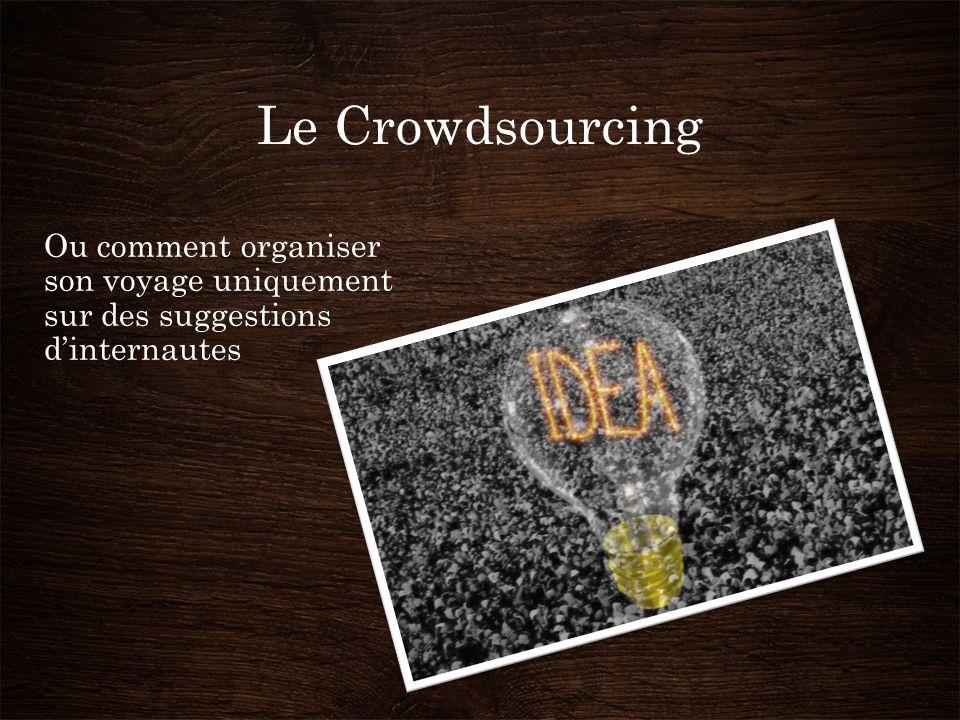 Le Crowdsourcing Ou comment organiser son voyage uniquement sur des suggestions d'internautes