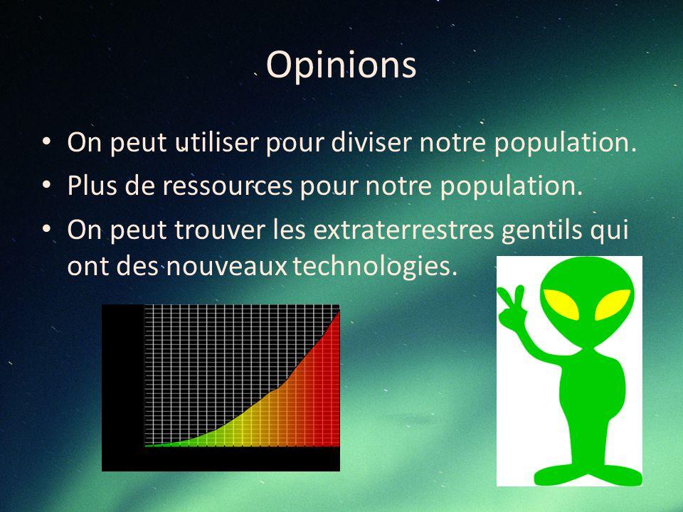 Opinions On peut utiliser pour diviser notre population. Plus de ressources pour notre population. On peut trouver les extraterrestres gentils qui ont