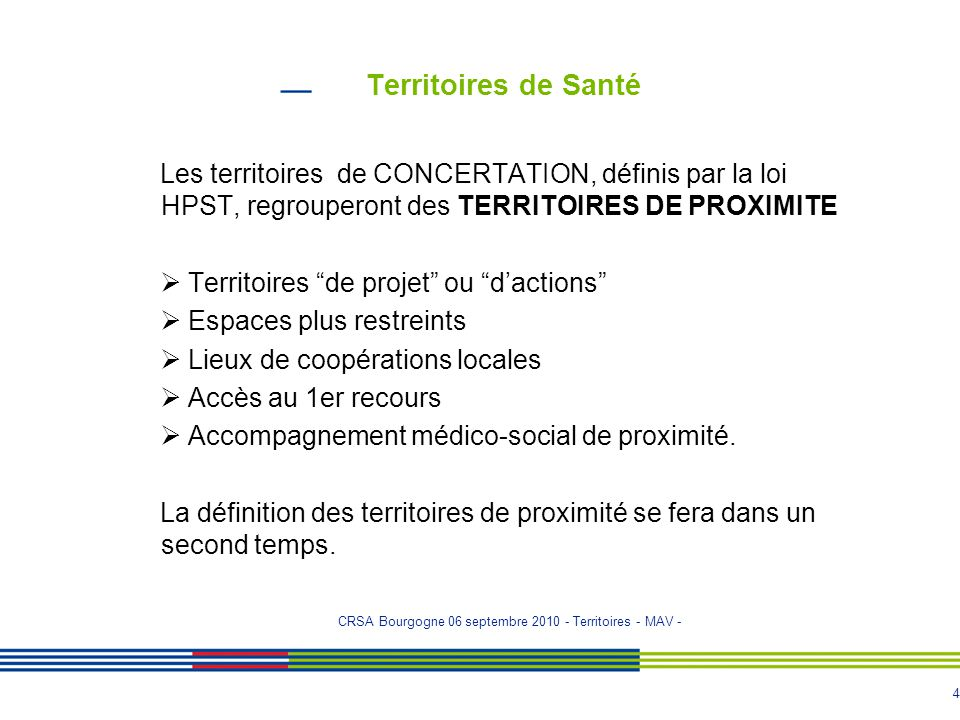 """4 Territoires de Santé Les territoires de CONCERTATION, définis par la loi HPST, regrouperont des TERRITOIRES DE PROXIMITE  Territoires """"de projet"""" o"""