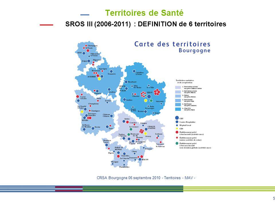 5 Territoires de Santé SROS III (2006-2011) : DEFINITION de 6 territoires CRSA Bourgogne 06 septembre 2010 - Territoires - MAV -