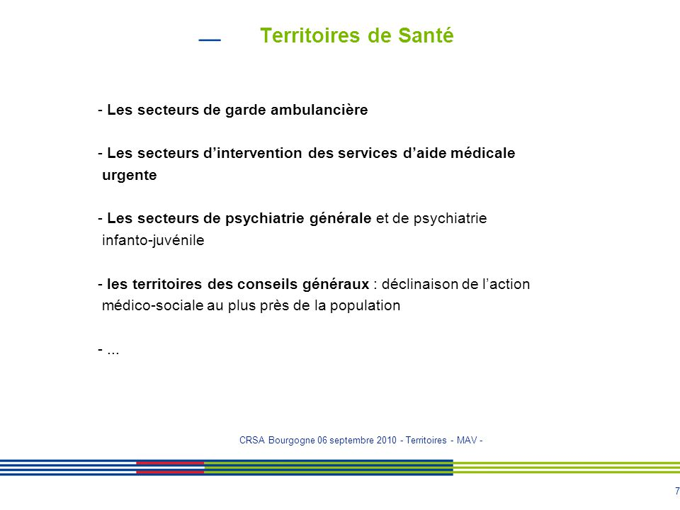 8 Territoires de Santé PRS I : redéfinition des territoires - 1 - Critères d'analyse : - Compétence globale de l'ARS : Santé Publique, secteurs sanitaire et médico-social - Intégration et complémentarité de l'offre de soins et de services, de prévention et médico-sociale - Cohérence avec les autres acteurs dans la région - Espace de débat public associant tous les acteurs locaux permettant une consultation démocratique.