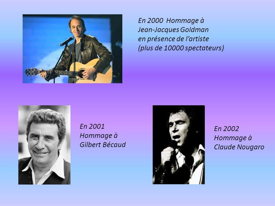 En 2000 Hommage à Jean-Jacques Goldman en présence de l'artiste (plus de 10000 spectateurs) En 2001 Hommage à Gilbert Bécaud En 2002 Hommage à Claude Nougaro