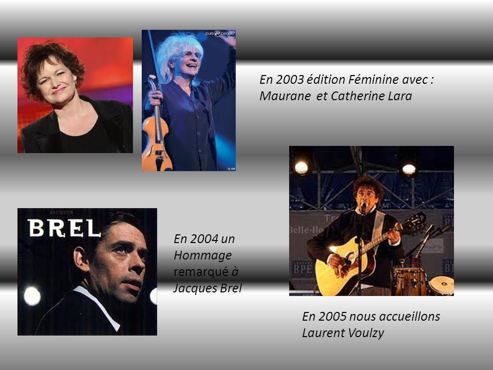 En 2003 édition Féminine avec : Maurane et Catherine Lara En 2004 un Hommage remarqué à Jacques Brel En 2005 nous accueillons Laurent Voulzy