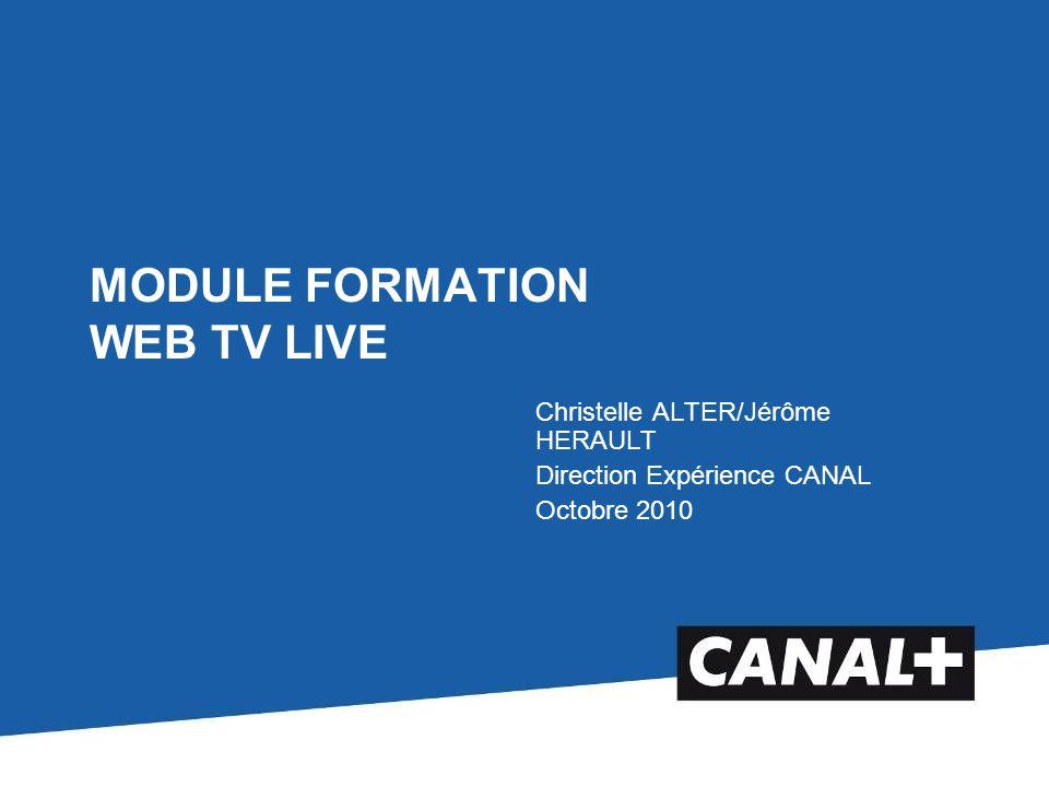 MODULE FORMATION WEB TV LIVE Christelle ALTER/Jérôme HERAULT Direction Expérience CANAL Octobre 2010