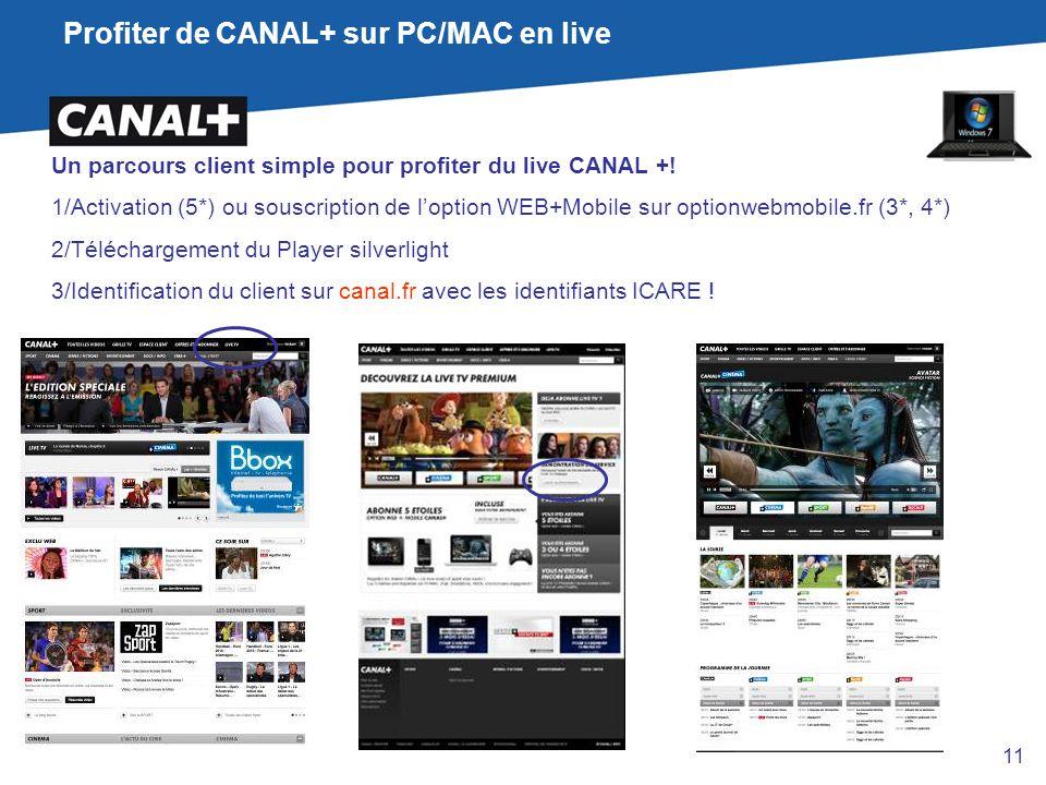 Profiter de CANAL+ sur PC/MAC en live Un parcours client simple pour profiter du live CANAL +! 1/Activation (5*) ou souscription de l'option WEB+Mobil