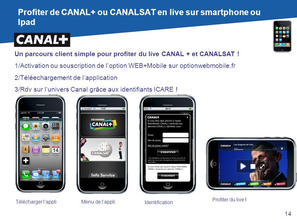 Profiter de CANAL+ ou CANALSAT en live sur smartphone ou Ipad Un parcours client simple pour profiter du live CANAL + et CANALSAT ! 1/Activation ou so