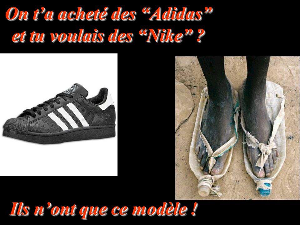 """On t'a acheté des """"Adidas"""" et tu voulais des """"Nike"""" ? Ils n'ont que ce modèle !"""