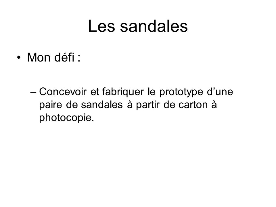 Les sandales Mon défi : –Concevoir et fabriquer le prototype d'une paire de sandales à partir de carton à photocopie.