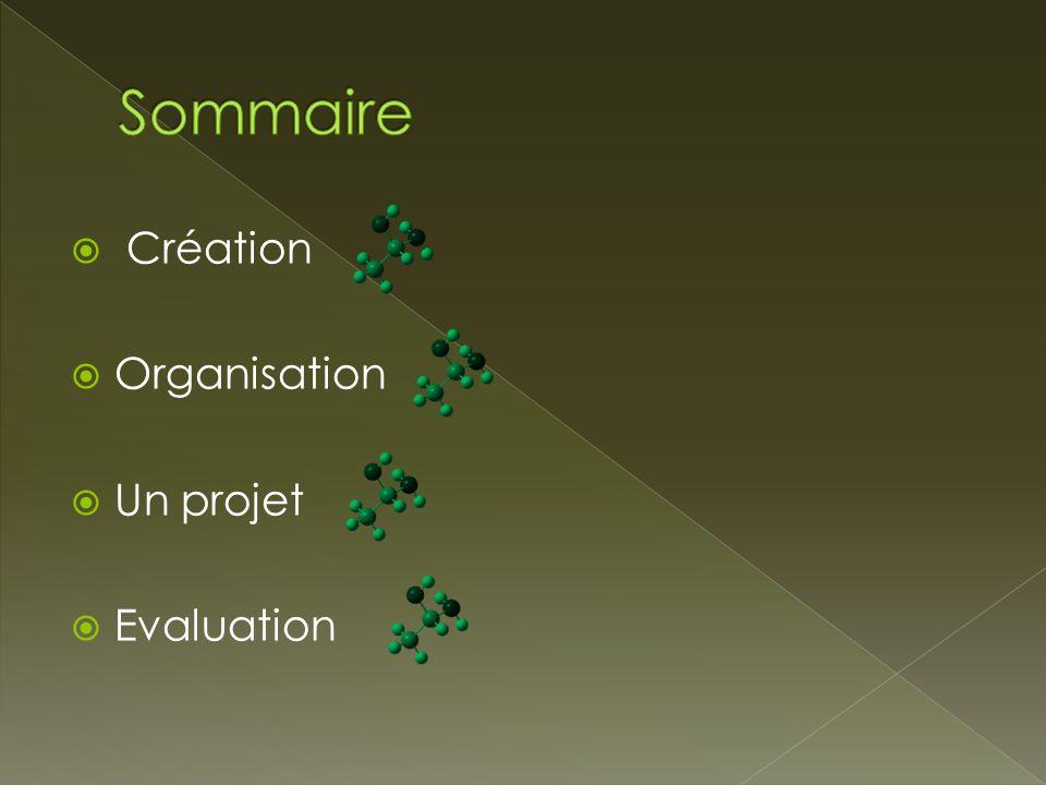  Création  Organisation  Un projet  Evaluation