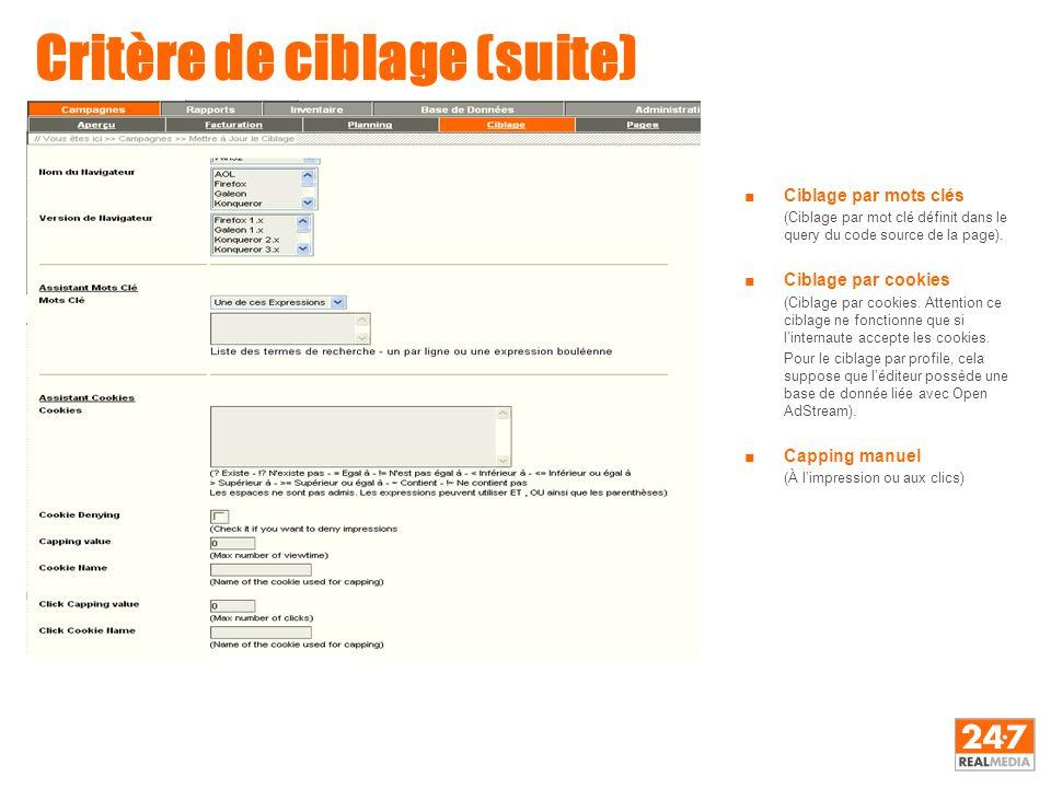 Critère de ciblage (suite) ■Ciblage par mots clés (Ciblage par mot clé définit dans le query du code source de la page). ■Ciblage par cookies (Ciblage