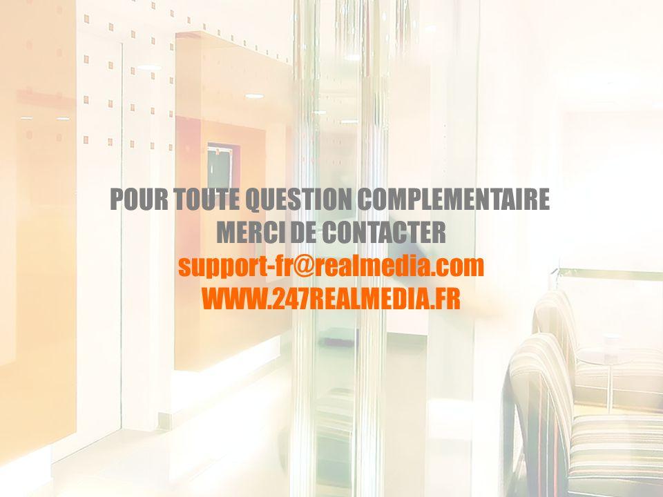 POUR TOUTE QUESTION COMPLEMENTAIRE MERCI DE CONTACTER support-fr@realmedia.com WWW.247REALMEDIA.FR