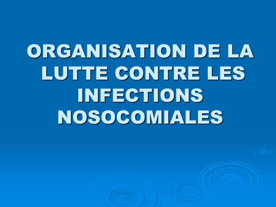  Depuis 1995,la lutte contre les infections nosocomiales ( IN ) s'appuie sur un programme pluriannuel de 4 à 5 ans  Ensemble d'actions coordonnées en matière de prévention et de surveillance