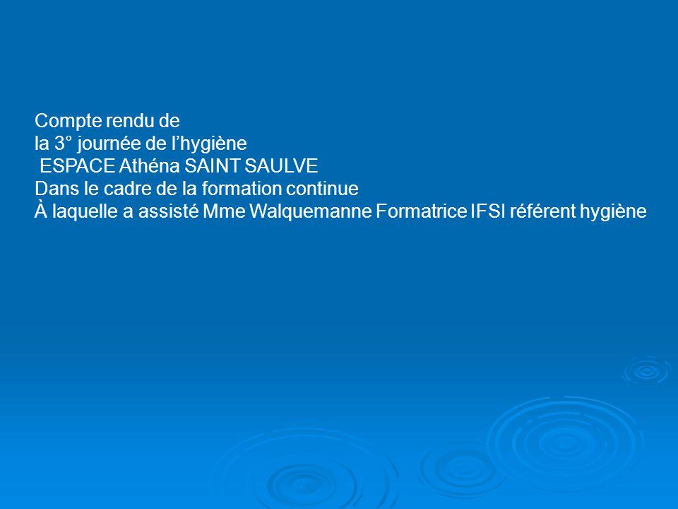 Compte rendu de la 3° journée de l'hygiène ESPACE Athéna SAINT SAULVE Dans le cadre de la formation continue À laquelle a assisté Mme Walquemanne Form