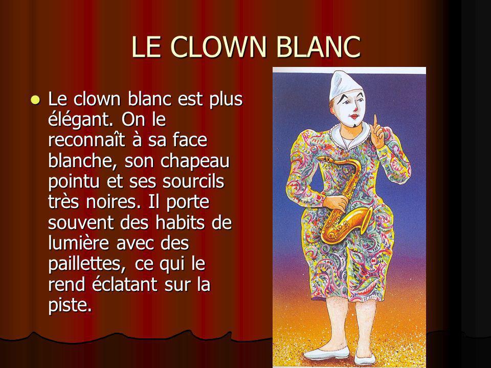 LE CLOWN BLANC Le clown blanc est plus élégant. On le reconnaît à sa face blanche, son chapeau pointu et ses sourcils très noires. Il porte souvent de