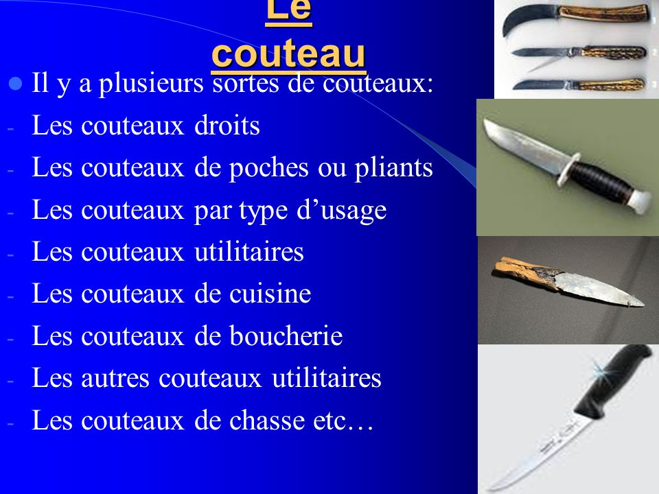 Le couteau Il y a plusieurs sortes de couteaux: - Les couteaux droits - Les couteaux de poches ou pliants - Les couteaux par type d'usage - Les coutea