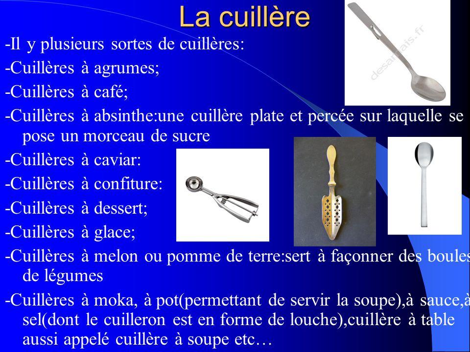 La cuillère -Il y plusieurs sortes de cuillères: -Cuillères à agrumes; -Cuillères à café; -Cuillères à absinthe:une cuillère plate et percée sur laque