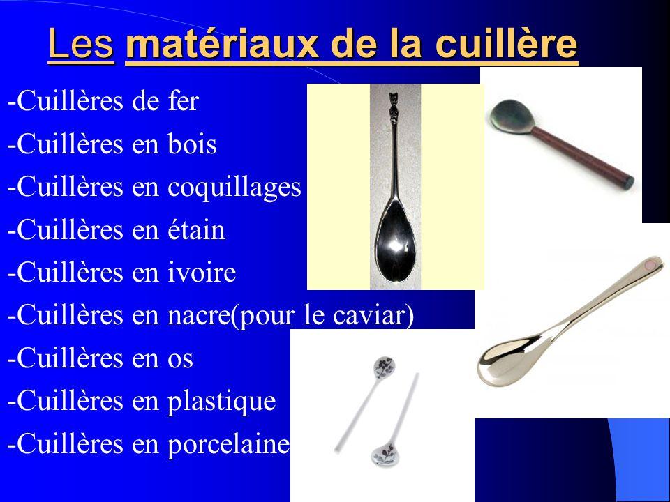 Les matériaux de la cuillère -Cuillères de fer -Cuillères en bois -Cuillères en coquillages -Cuillères en étain -Cuillères en ivoire -Cuillères en nac
