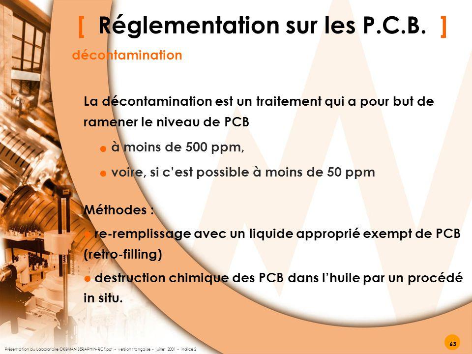 [ Réglementation sur les P.C.B. ] décontamination Méthodes : re-remplissage avec un liquide approprié exempt de PCB (retro-filling) destruction chimiq