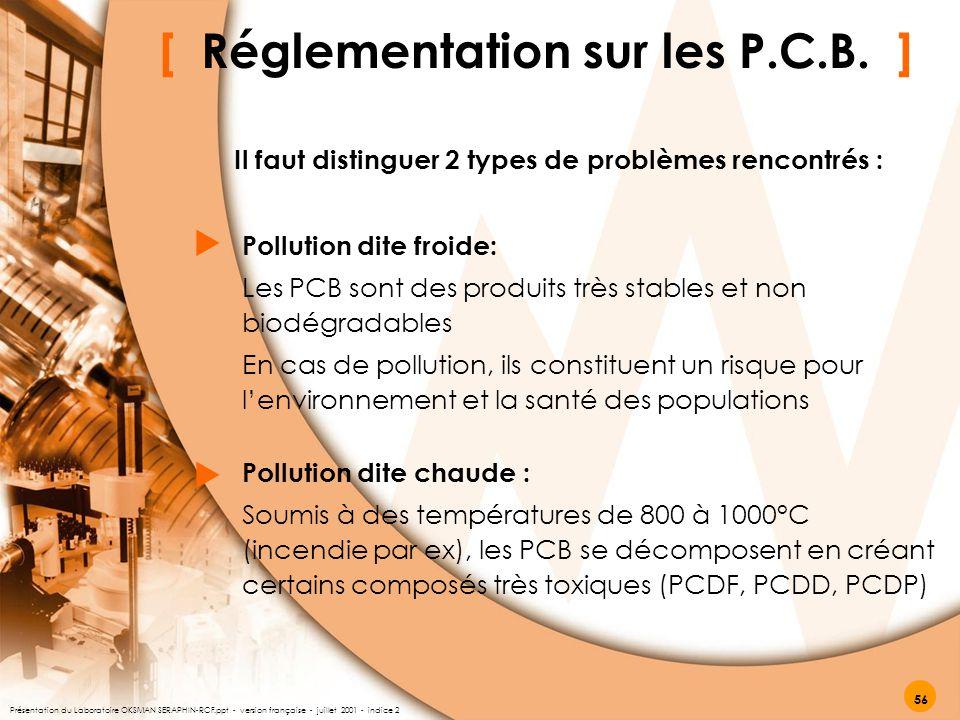 [ Réglementation sur les P.C.B. ]   Il faut distinguer 2 types de problèmes rencontrés : Pollution dite froide: Les PCB sont des produits très stabl