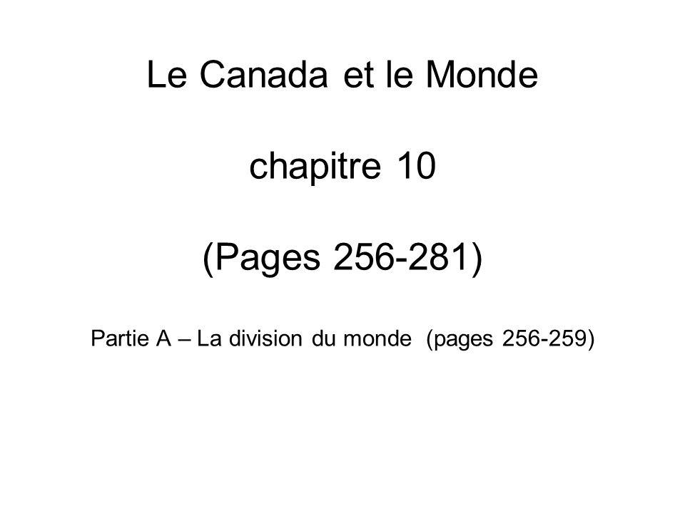 Le Canada et le Monde chapitre 10 (Pages 256-281) Partie A – La division du monde (pages 256-259)