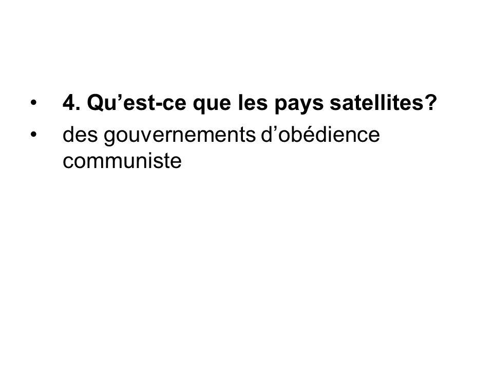 4. Qu'est-ce que les pays satellites? des gouvernements d'obédience communiste