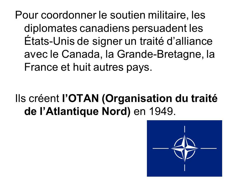 Pour coordonner le soutien militaire, les diplomates canadiens persuadent les États-Unis de signer un traité d'alliance avec le Canada, la Grande-Bretagne, la France et huit autres pays.