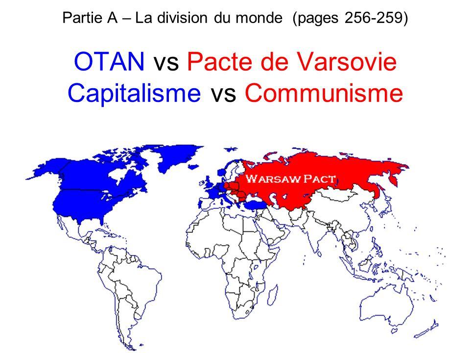 Partie A – La division du monde (pages 256-259) OTAN vs Pacte de Varsovie Capitalisme vs Communisme