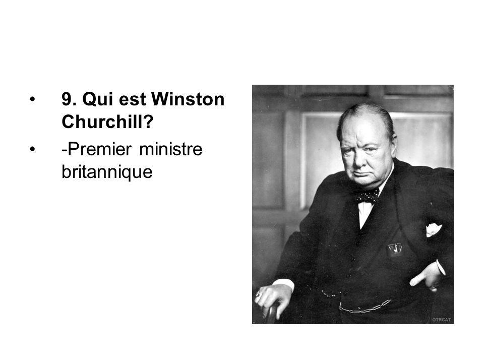 9. Qui est Winston Churchill? -Premier ministre britannique