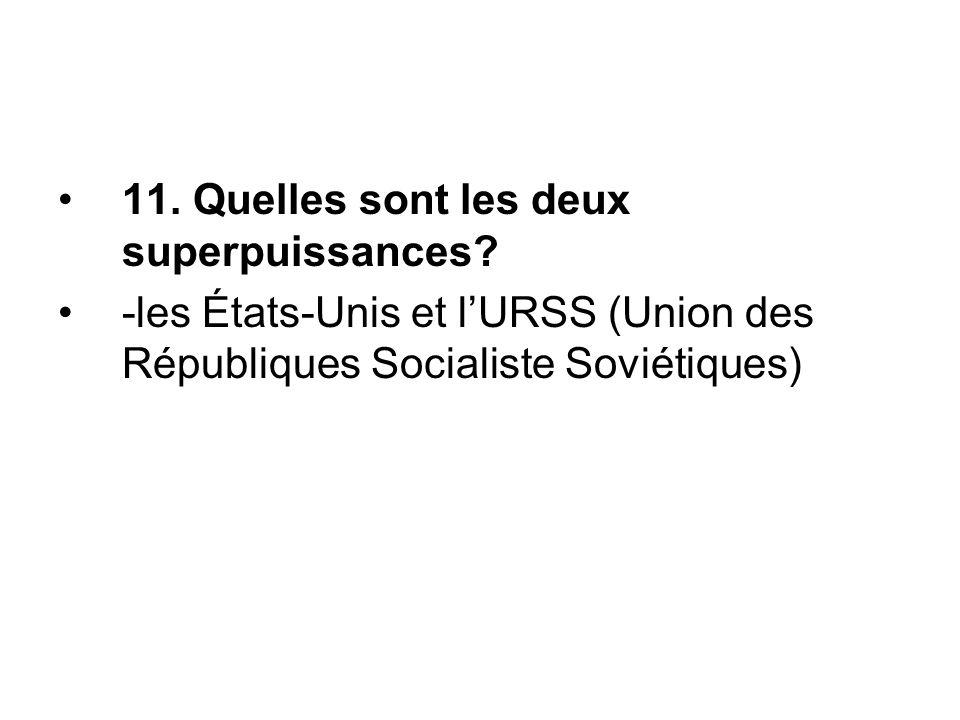 11. Quelles sont les deux superpuissances? -les États-Unis et l'URSS (Union des Républiques Socialiste Soviétiques)