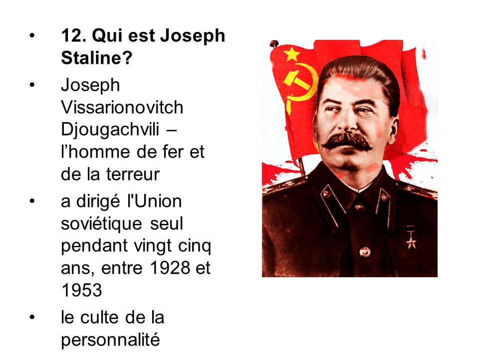 12. Qui est Joseph Staline? Joseph Vissarionovitch Djougachvili – l'homme de fer et de la terreur a dirigé l'Union soviétique seul pendant vingt cinq