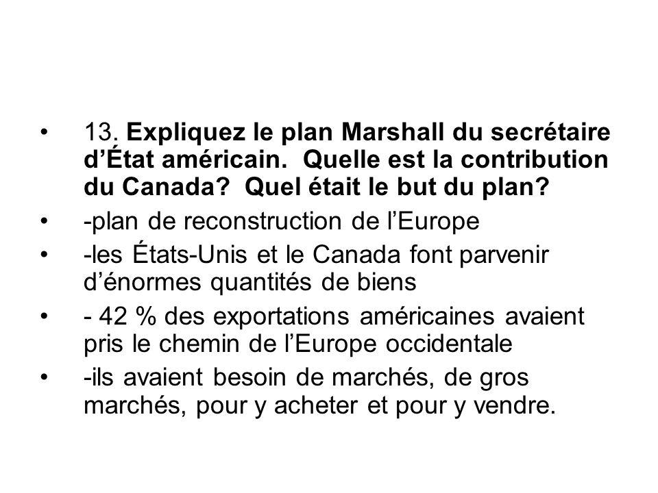 13. Expliquez le plan Marshall du secrétaire d'État américain. Quelle est la contribution du Canada? Quel était le but du plan? -plan de reconstructio
