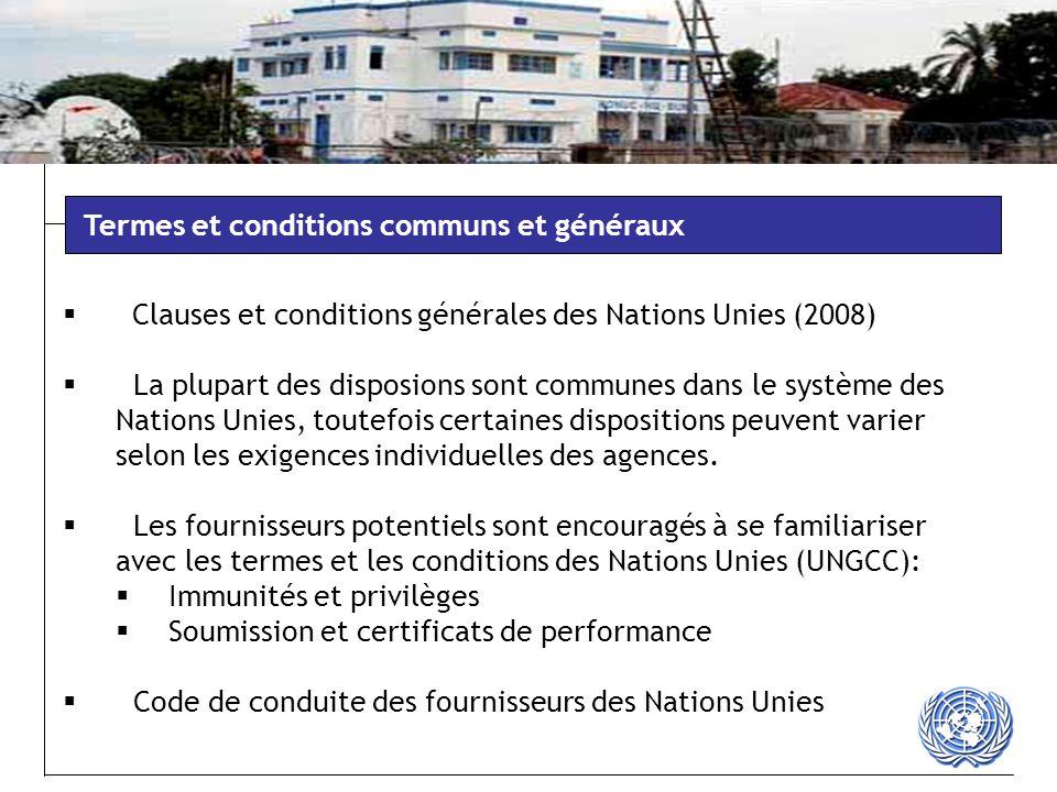  Clauses et conditions générales des Nations Unies (2008)  La plupart des disposions sont communes dans le système des Nations Unies, toutefois certaines dispositions peuvent varier selon les exigences individuelles des agences.