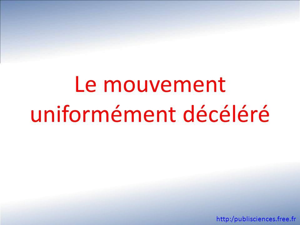 Le mouvement uniformément décéléré http:/publisciences.free.fr