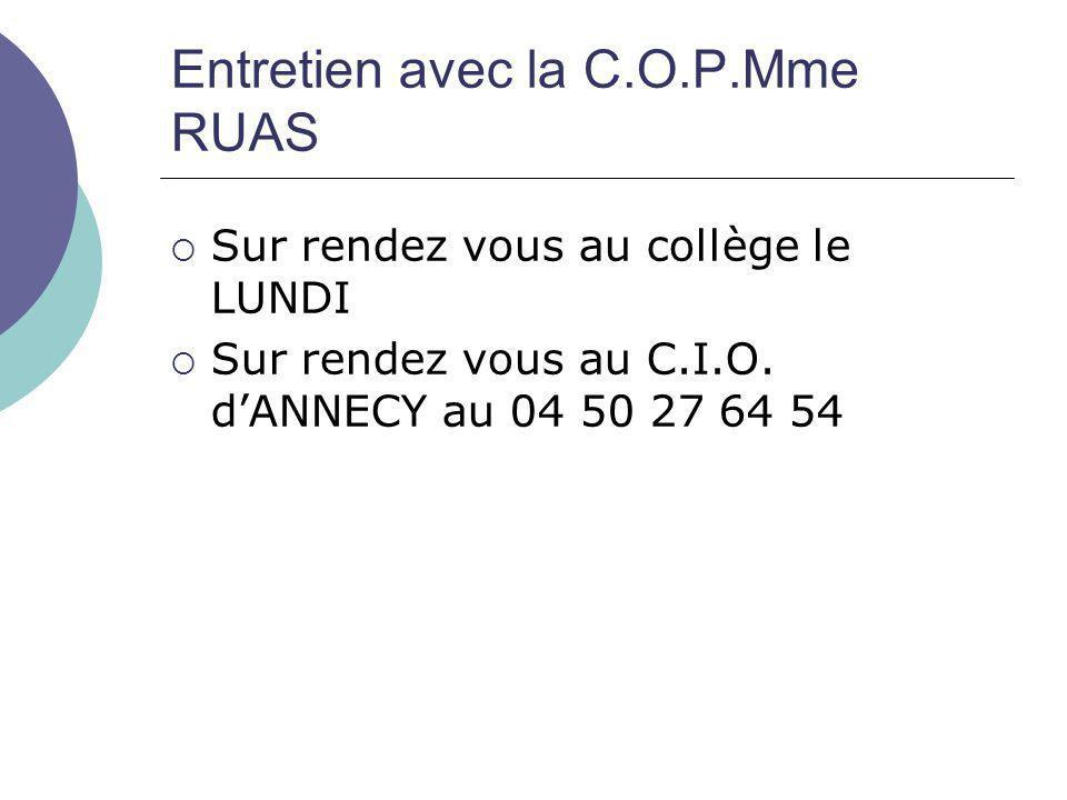 Entretien avec la C.O.P.Mme RUAS  Sur rendez vous au collège le LUNDI  Sur rendez vous au C.I.O. d'ANNECY au 04 50 27 64 54