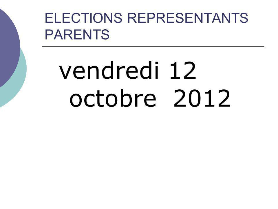 vendredi 12 octobre 2012 ELECTIONS REPRESENTANTS PARENTS