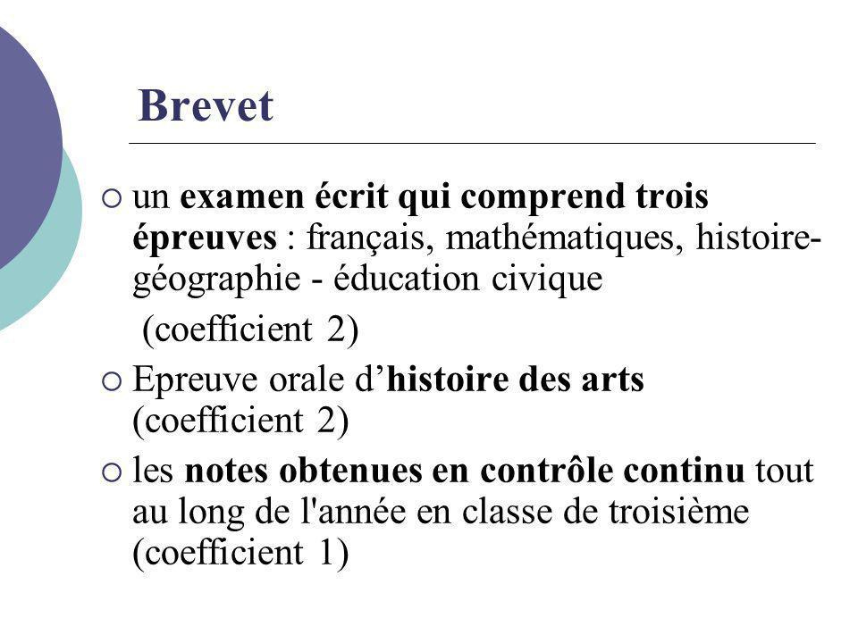 Brevet  un examen écrit qui comprend trois épreuves : français, mathématiques, histoire- géographie - éducation civique (coefficient 2)  Epreuve ora