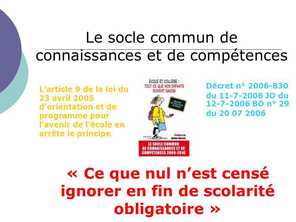 Le socle commun de connaissances et de compétences « Ce que nul n'est censé ignorer en fin de scolarité obligatoire » L'article 9 de la loi du 23 avri