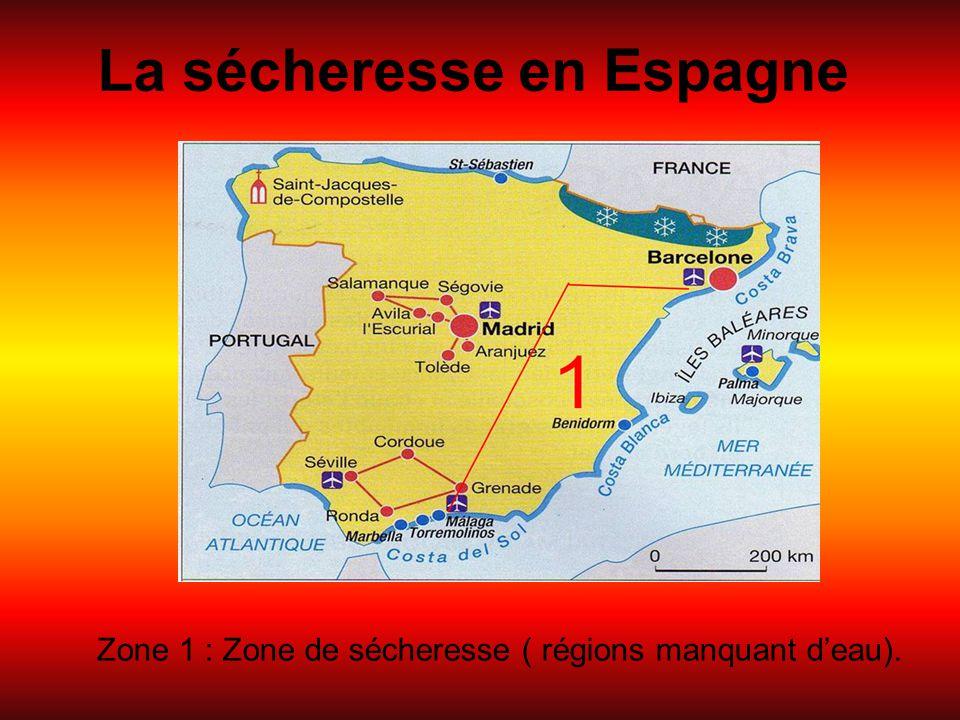 La sécheresse en Espagne Zone 1 : Zone de sécheresse ( régions manquant d'eau).