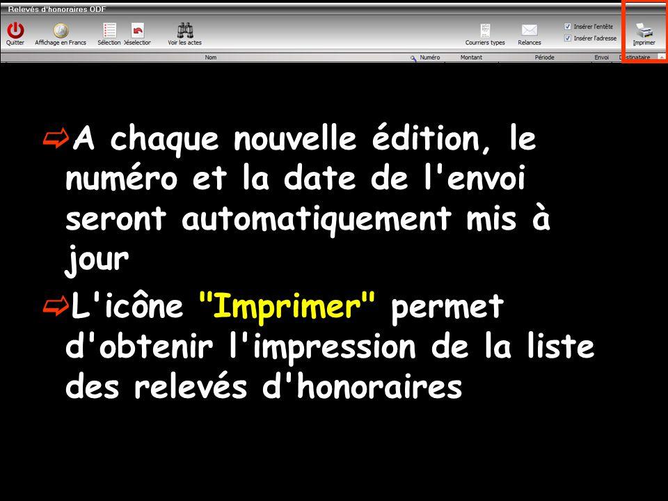  A chaque nouvelle édition, le numéro et la date de l envoi seront automatiquement mis à jour  L icône Imprimer permet d obtenir l impression de la liste des relevés d honoraires