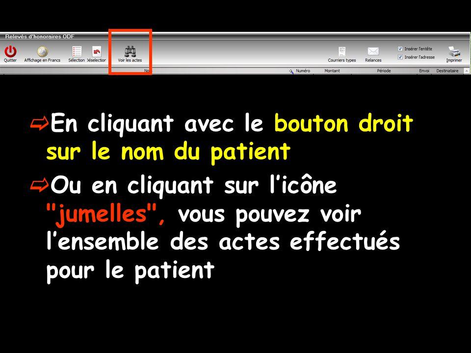  En cliquant avec le bouton droit sur le nom du patient  Ou en cliquant sur l'icône jumelles , vous pouvez voir l'ensemble des actes effectués pour le patient