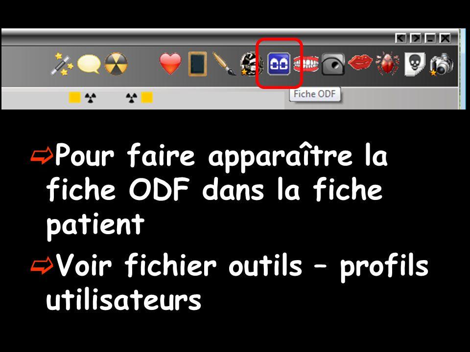  Pour faire apparaître la fiche ODF dans la fiche patient  Voir fichier outils – profils utilisateurs